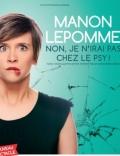 COMPLET - MANON LEPOMME – ONE-WOMAN-SHOW : NON JE N'IRAI PAS CHEZ LE PSY !